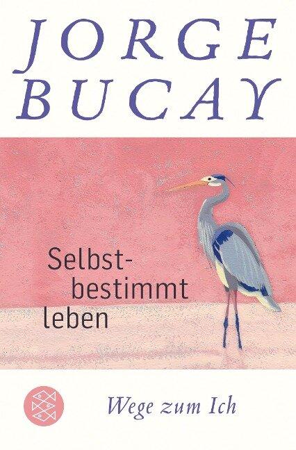 Selbstbestimmt leben - Jorge Bucay