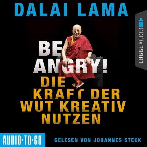 Be Angry - Die Kraft der Wut kreativ nutzen (Ungekürzt) - Dalai Lama
