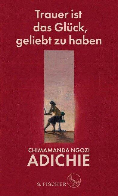 Trauer ist das Glück, geliebt zu haben - Chimamanda Ngozi Adichie