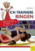 Ich trainiere Ringen - Katrin Barth, Lothar Ruch