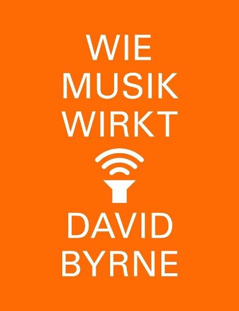 Wie Musik wirkt - David Byrne