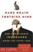Hare Brain, Tortoise Mind - Guy Claxton