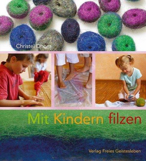 Mit Kindern filzen - Christel Dhom
