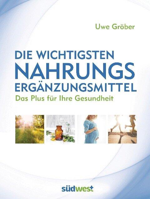 Die wichtigsten Nahrungsergänzungsmittel - Uwe Gröber