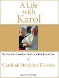 A Life with Karol: My Forty-Year Friendship with the Man Who Became Pope - Stanislaw Dziwisz