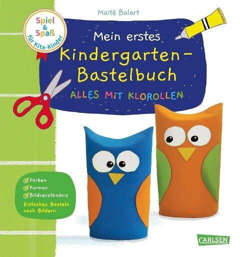 Spiel+Spaß für KiTa-Kinder: Mein erstes Kindergarten-Bastelbuch: Alles mit Klorollen - Maïte Balart
