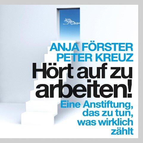 Hört auf zu arbeiten! (Ungekürzt) - Anja Förster, Peter Kreuz
