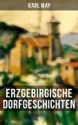 Erzgebirgische Dorfgeschichten (Vollständige Ausgabe) - Karl May