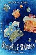 Kriminelle Senioren - Walter G. Pfaus