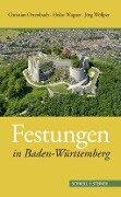 Festungen in Baden-Württemberg - Christian Ottersbach, Heiko Wagner, Jörg Wöllper