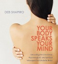 Your Body Speaks Your Mind: Decoding the Emotional, Psychological, and Spiritual Messages That Underlie Illness - Debbie Shapiro