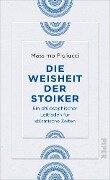 Die Weisheit der Stoiker - Massimo Pigliucci
