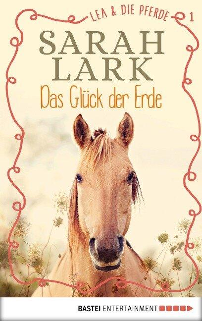 Lea und die Pferde - Das Glück der Erde - Sarah Lark