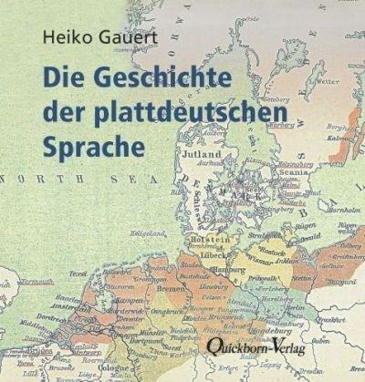 Die Geschichte der plattdeutschen Sprache - Heiko Gauert