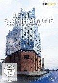 Die Elbphilharmonie - Von der Vision zur Wirklichkeit -