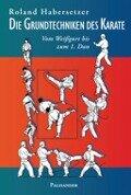 Die Grundtechniken des Karate - Roland Habersetzer