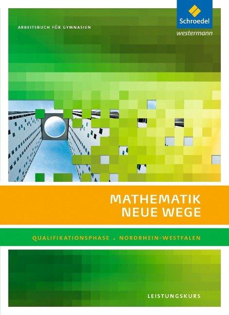 Mathematik Neue Wege. Qualifikationsphase Leistungskurs: Arbeitsbuch. Sekundarstufe 2. Nordrhein-Westfalen -