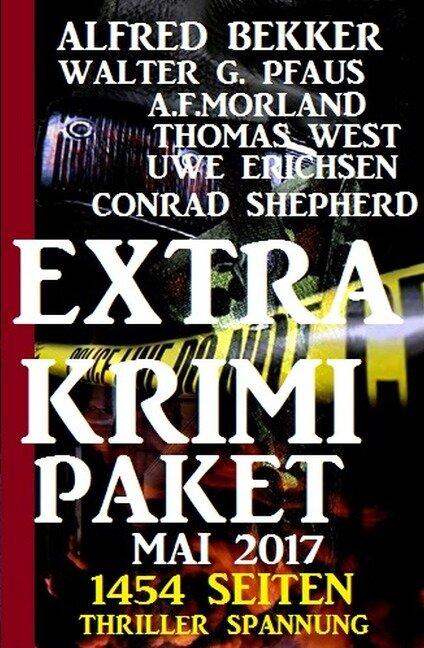 Extra Krimi Paket Mai 2017 - 1454 Seiten Thriller Spannung - Alfred Bekker, Uwe Erichsen, Walter G. Pfaus, A. F. Morland, Conrad Shepherd
