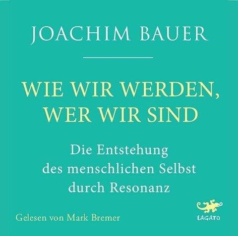 Wie wir werden, wer wir sind - Joachim Bauer