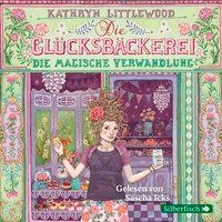 Die Glücksbäckerei, Die magische Verwandlung - Kathryn Littlewood