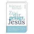 Zu dir gesagt, Jesus - Reinhard Körner