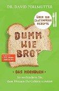 Dumm wie Brot - Das Kochbuch - David Perlmutter