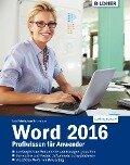 Word 2016 Profiwissen für Anwender - Inge Baumeister, Anja Schmid