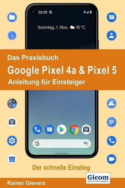 Das Praxisbuch Google Pixel 4a & Pixel 5 - Anleitung für Einsteiger - Rainer Gievers