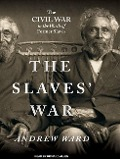 The Slaves' War: The Civil War in the Words of Former Slaves - Andrew Ward