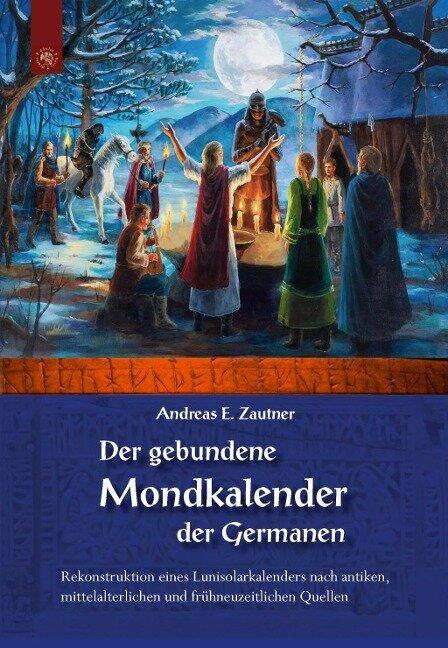 Der gebundene Mondkalender der Germanen - Andreas E. Zautner