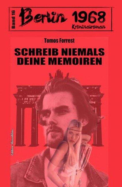 Schreib niemals deine Memoiren Berlin 1968 Kriminalroman Band 16 - Tomos Forrest