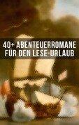 40+ Abenteuerromane für den Lese-Urlaub - Gustave Aimard, G. K. Chesterton, Joseph Conrad, James Fenimore Cooper, Daniel Defoe