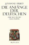Die Anfänge der Deutschen - Johannes Fried
