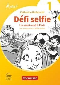 À plus ! 1. und 2. Fremdsprache. Band 1 - Ersatzlektüre 1: Défi selfie - Un week-end à Paris -