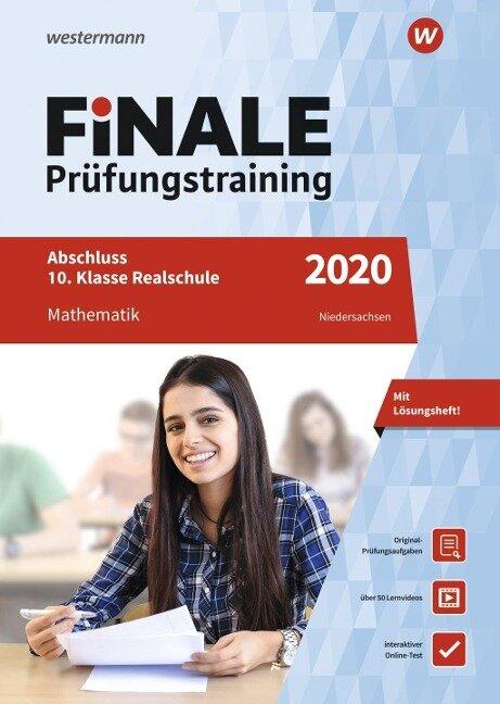 FiNALE Prüfungstraining 2020 Abschluss 10. Klasse Realschule Niedersachsen. Mathematik - Peter Welzel, Ursula Schmidt, Bernd Liebau, Martina Lenze, Dominik Leiss