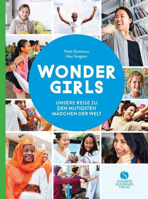 Wonder Girls. Unsere Reise zu den mutigsten Mädchen der Welt - Paola Gianturco, Alex Sangster