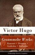 Gesammelte Werke: Romane + Dramen + Gedichte + Balladen (Vollständige deutsche Ausgaben) - Victor Hugo