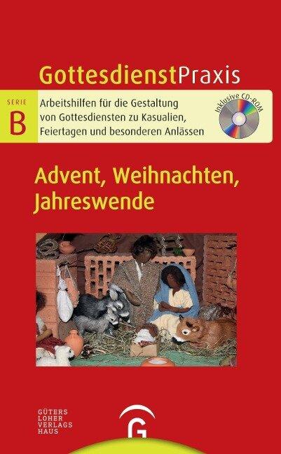 Gottesdienstpraxis Serie B. Advent, Weihnachten, Jahreswende -