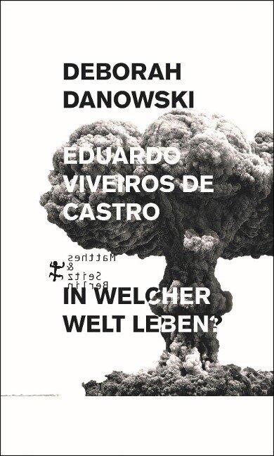 In welcher Welt leben? - Eduardo Viveiros De Castro, Deborah Danowski