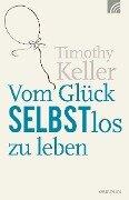 Vom Glück selbstlos zu leben - Timothy Keller