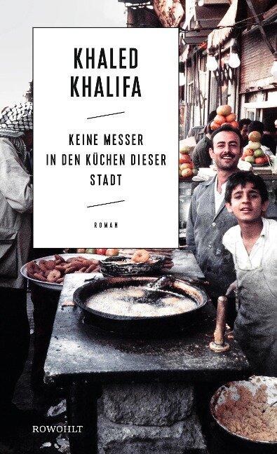 Keine Messer in den Küchen dieser Stadt - Khaled Khalifa