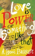 Love is Power or Something Like That - A. Igoni Barrett