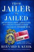 From Jailer to Jailed - Bernard B. Kerik