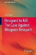 Designed to Kill: The Case Against Weapons Research - John Forge