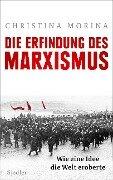 Die Erfindung des Marxismus - Christina Morina