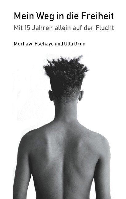Mein Weg in die Freiheit - Merhawi Fsehaye, Ulla Grün