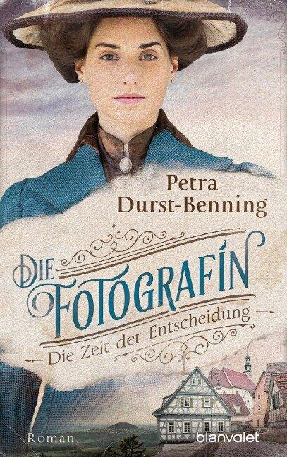 Die Fotografin - Die Zeit der Entscheidung - Petra Durst-Benning