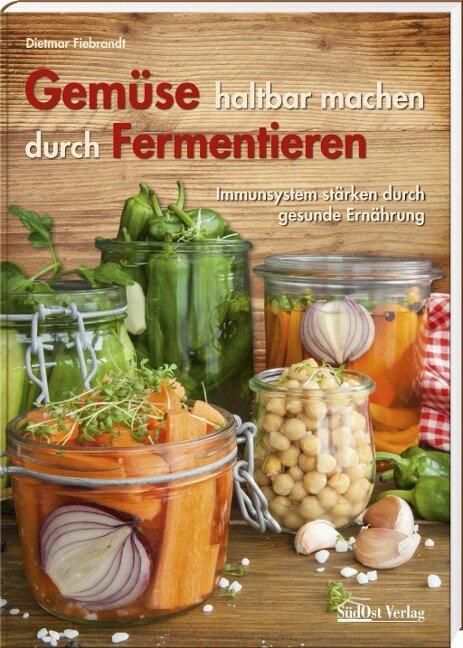 Gemüse haltbar machen durch Fermentieren - Dietmar Fiebrandt