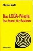 Das LOLA-Prinzip: Die Formel für Reichtum - Rene Egli