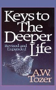 Keys to the Deeper Life - A. W. Tozer